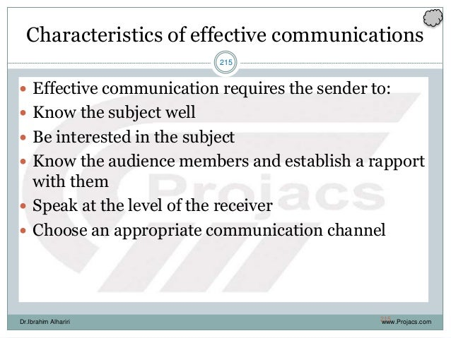 215 Characteristics of effective communications  Effective communication requires the sender to:  Know the subject well ...
