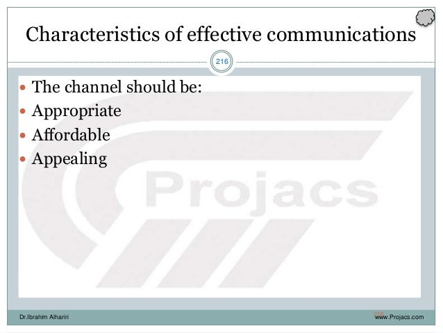 216 Characteristics of effective communications  The channel should be:  Appropriate  Affordable  Appealing www.Projac...