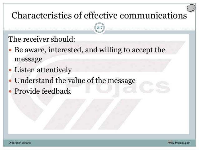 217 Characteristics of effective communications The receiver should:  Be aware, interested, and willing to accept the mes...