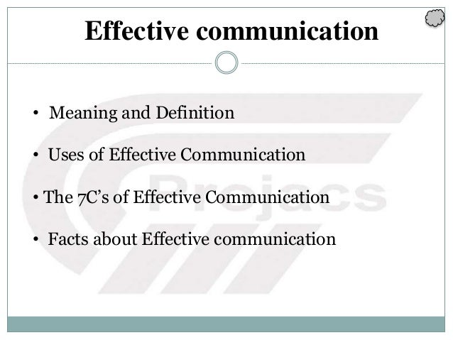 Effective communication • Meaning and Definition • Uses of Effective Communication • The 7C's of Effective Communication •...