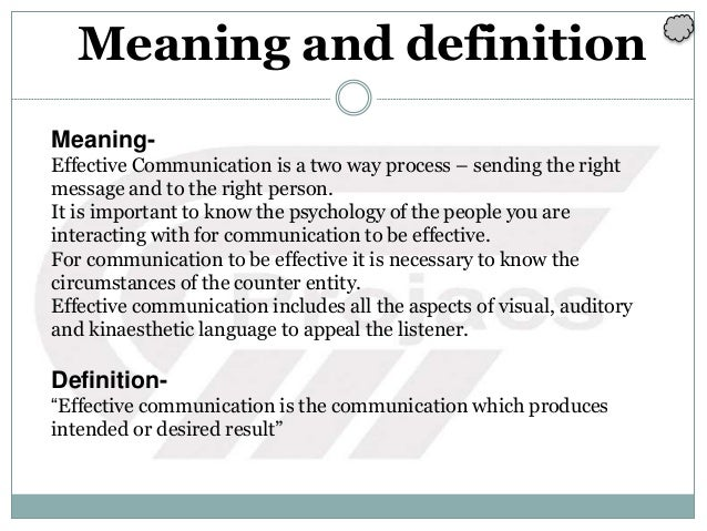Meaning and definition Meaning- Effective Communication is a two way process – sending the right message and to the right ...
