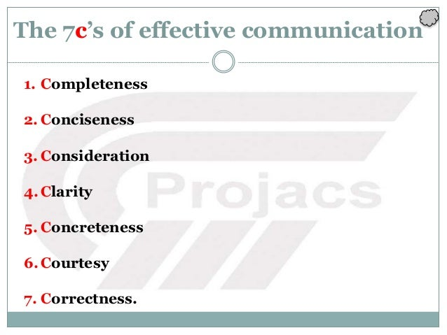 The 7c's of effective communication 1. Completeness 2. Conciseness 3. Consideration 4.Clarity 5. Concreteness 6.Courtesy 7...