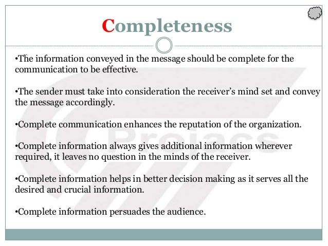 Completeness `•The information conveyed in the message should be complete for the communication to be effective. •The send...