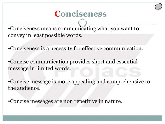 Conciseness •Conciseness means communicating what you want to convey in least possible words. •Conciseness is a necessity ...