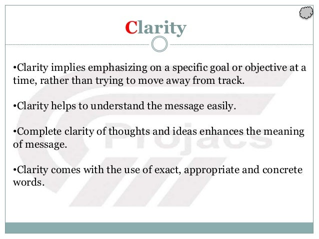 Clarity •Clarity implies emphasizing on a specific goal or objective at a time, rather than trying to move away from track...