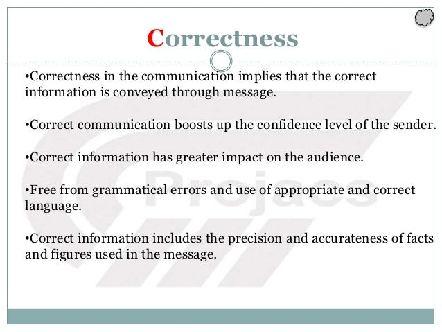 Correctness •Correctness in the communication implies that the correct information is conveyed through message. •Correct c...