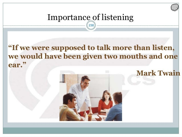 """238 Importance of listening """"If we were supposed to talk more than listen, we would have been given two mouths and one ear..."""