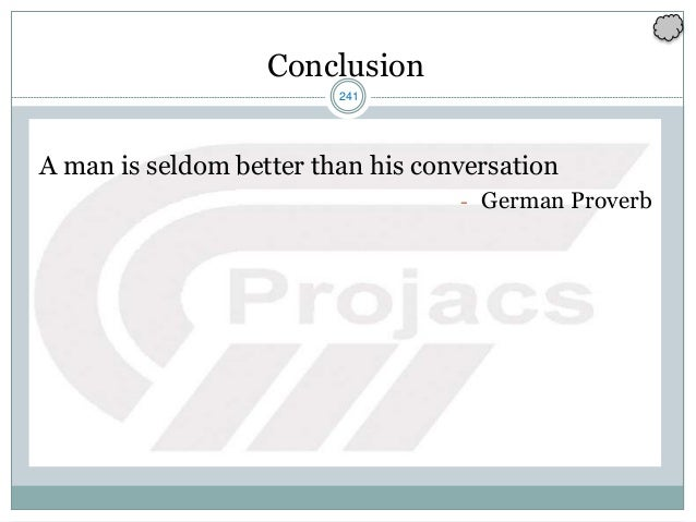 241 Conclusion A man is seldom better than his conversation - German Proverb