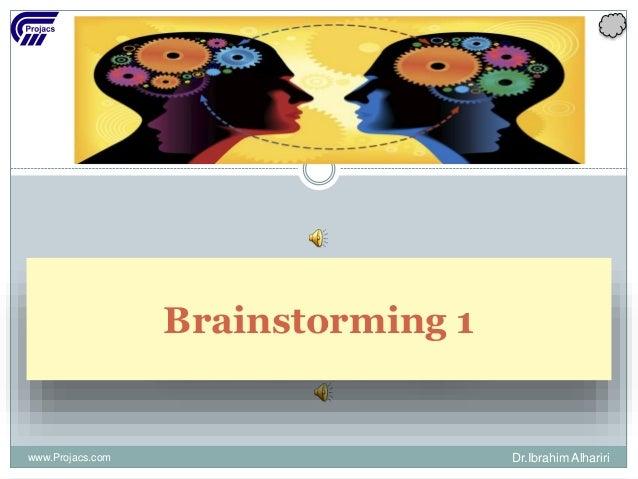 Brainstorming 1 www.Projacs.com Dr.Ibrahim Alhariri