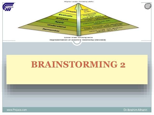 BRAINSTORMING 2 www.Projacs.com Dr.Ibrahim Alhariri