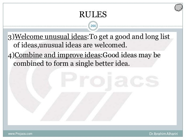 266 RULES 3)Welcome unusual ideas:To get a good and long list of ideas,unusual ideas are welcomed. 4)Combine and improve i...