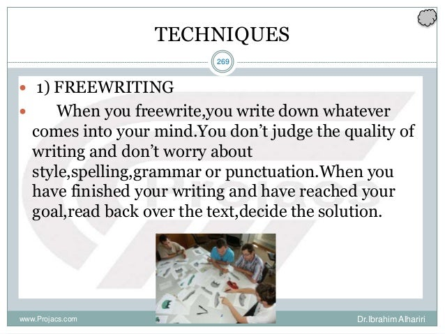 269 TECHNIQUES  1) FREEWRITING  When you freewrite,you write down whatever comes into your mind.You don't judge the qual...