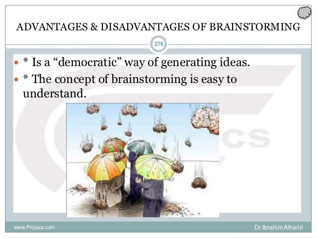 """276 ADVANTAGES & DISADVANTAGES OF BRAINSTORMING  * Is a """"democratic"""" way of generating ideas.  * The concept of brainsto..."""