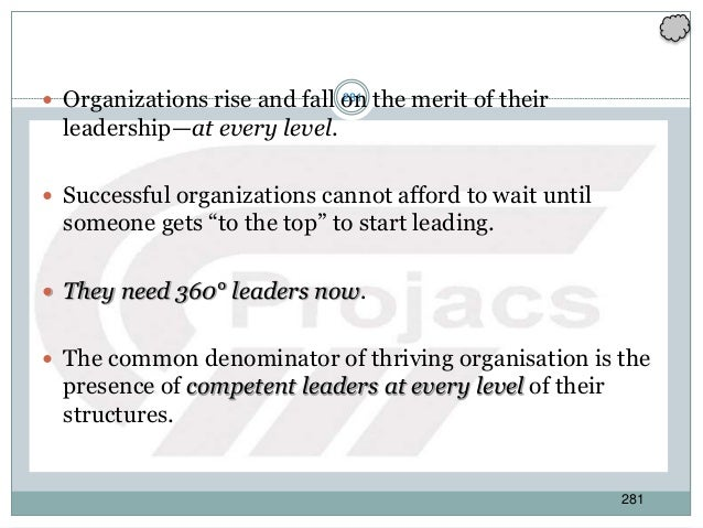 281  Organizations rise and fall on the merit of their leadership—at every level.  Successful organizations cannot affor...