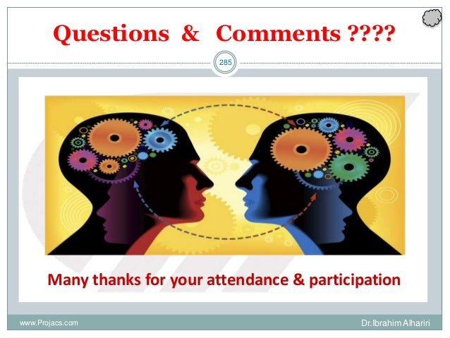 285 Questions & Comments ???? Many thanks for your attendance & participation Dr.Ibrahim Alhaririwww.Projacs.com