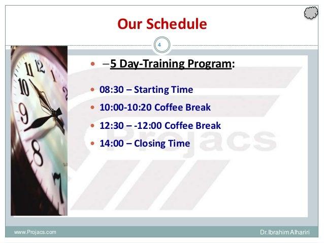 4 Our Schedule  –5 Day‐Training Program:  08:30 – Starting Time  10:00-10:20 Coffee Break  12:30 – -12:00 Coffee Break...