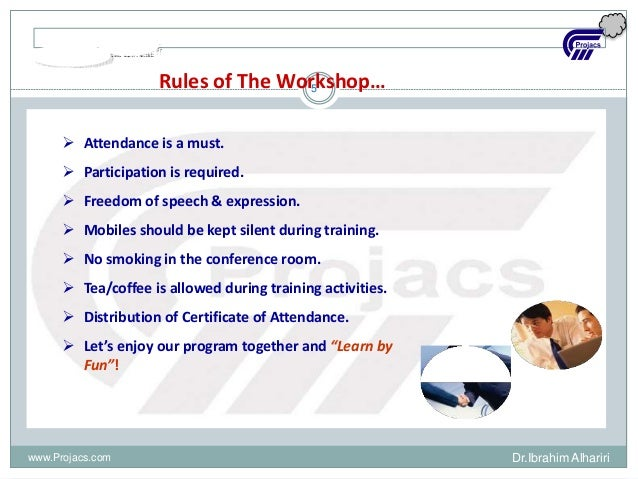5Rules of The Workshop…  Attendance is a must.  Participation is required.  Freedom of speech & expression.  Mobiles s...