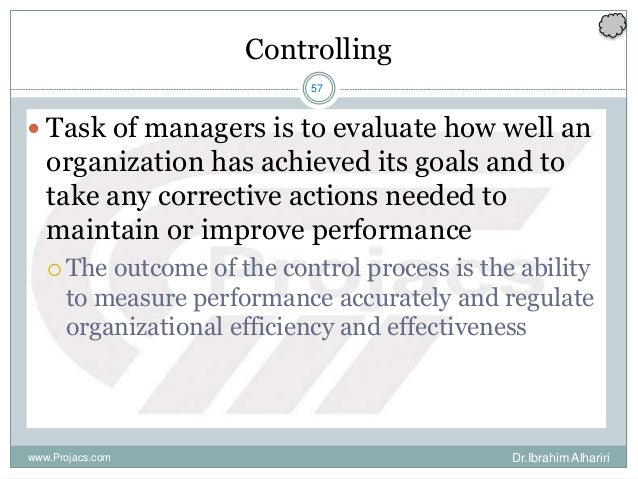 57 Controlling  Task of managers is to evaluate how well an organization has achieved its goals and to take any correctiv...