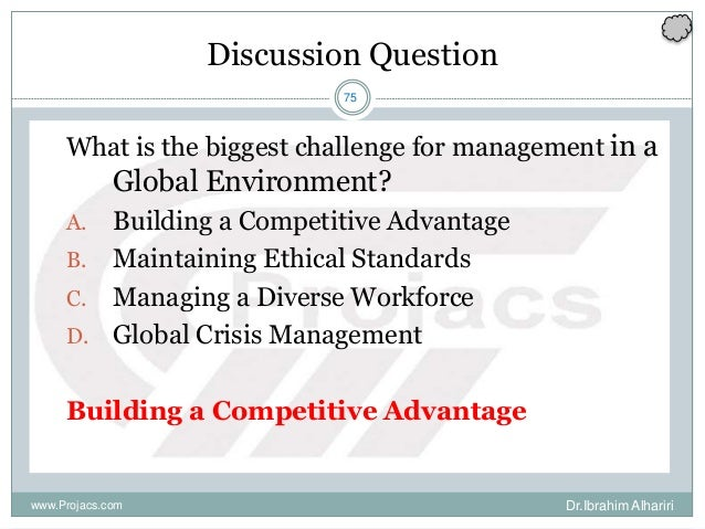 75 Discussion Question What is the biggest challenge for management in a Global Environment? A. Building a Competitive Adv...