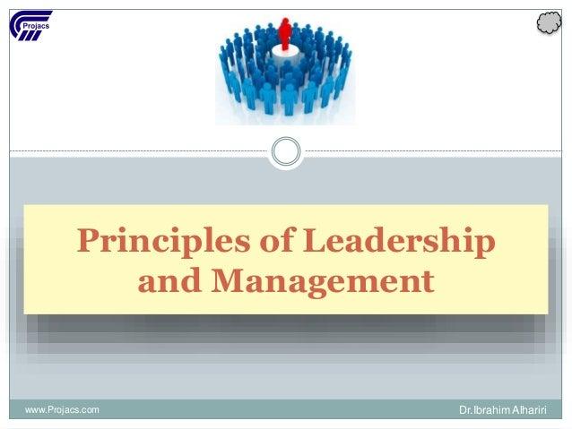 Principles of Leadership and Management www.Projacs.com Dr.Ibrahim Alhariri