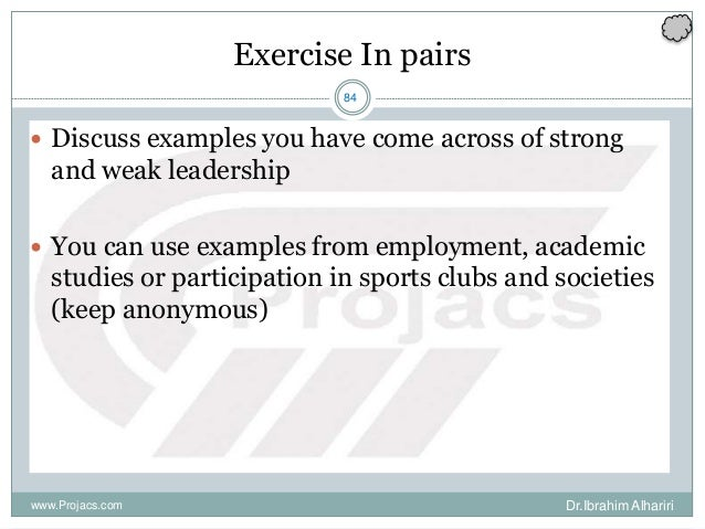 84 Exercise In pairs  Discuss examples you have come across of strong and weak leadership  You can use examples from emp...