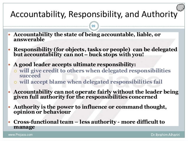 99 Accountability, Responsibility, and Authority  Accountability the state of being accountable, liable, or answerable  ...