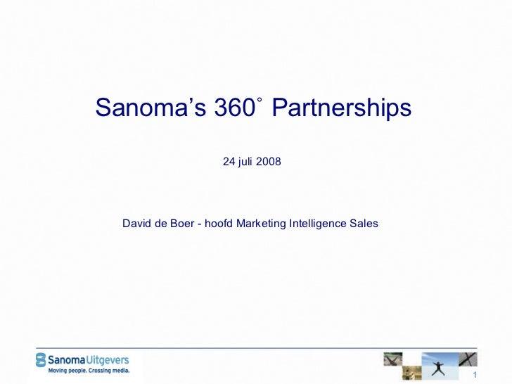 <ul><li>Sanoma's 360 ˚  Partnerships </li></ul><ul><li>24 juli 2008 </li></ul><ul><li>David de Boer - hoofd Marketing Inte...