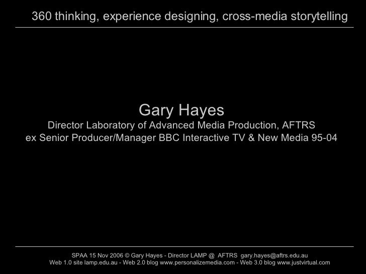 Gary Hayes Director Laboratory of Advanced Media Production, AFTRS ex Senior Producer/Manager BBC Interactive TV & New Med...