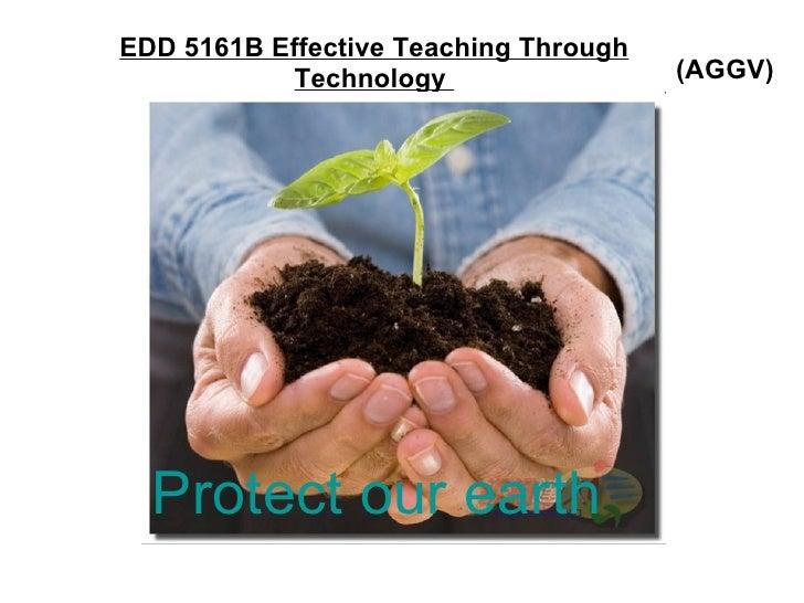 EDD 5161B Effective Teaching Through Technology  (AGGV) Protect our earth