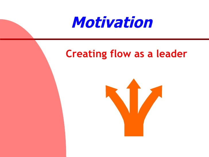 Motivation Creating flow as a leader