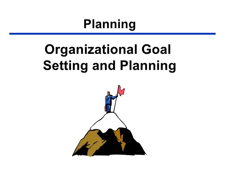 Planning Organizational Goal  Setting and Planning
