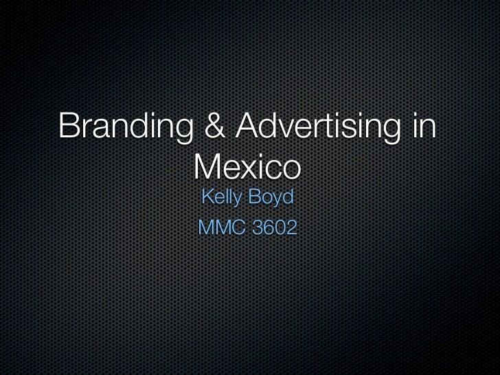 Branding & Advertising in        Mexico         Kelly Boyd         MMC 3602