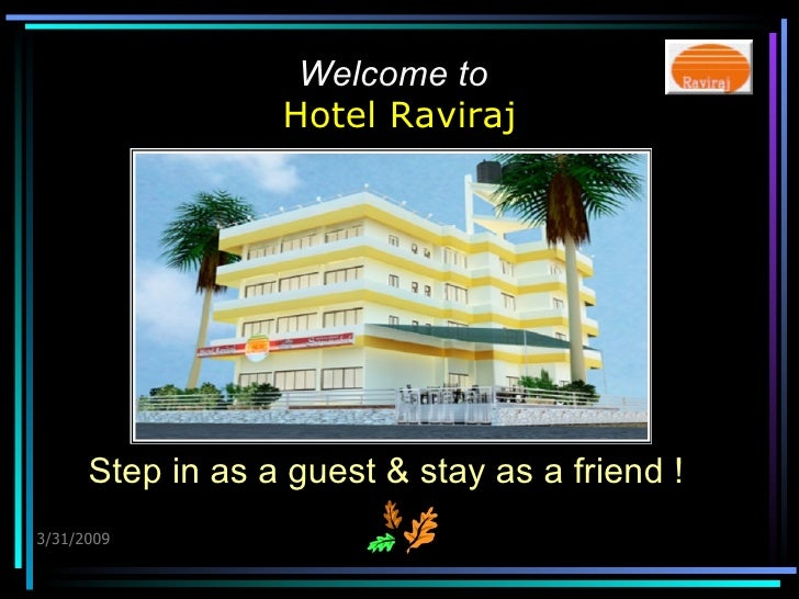 Welcome to   Hotel Raviraj 3/31/2009 Step in as a guest & stay as a friend !