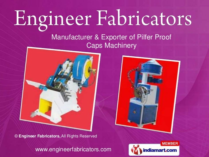 Manufacturer & Exporter of Pilfer Proof                             Caps Machinery© Engineer Fabricators, All Rights Reser...