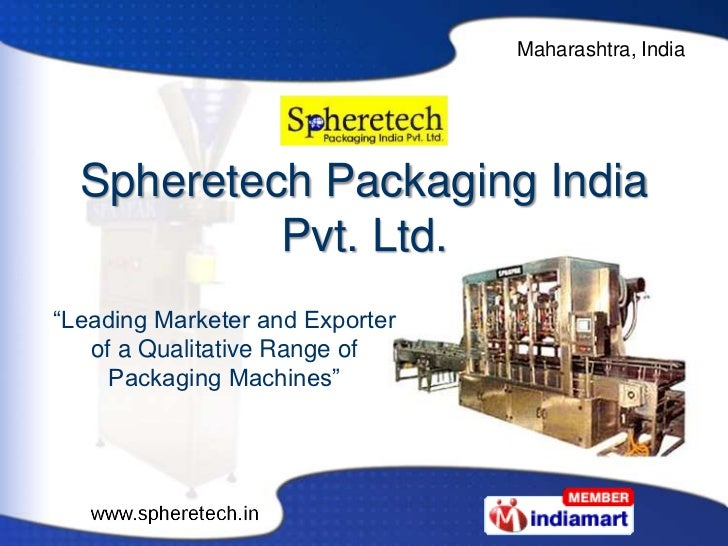 "Maharashtra, India  Spheretech Packaging India           Pvt. Ltd.""Leading Marketer and Exporter   of a Qualitative Range ..."