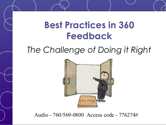 Best Practices in 360 Feedback The Challenge of Doing it Right  Audio - 760/569-0800 Access code - 776274#