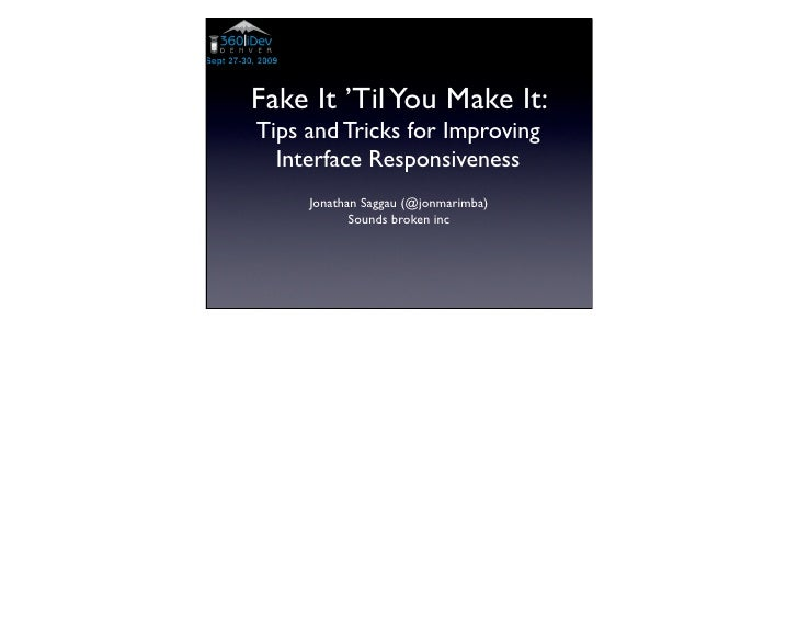 Fake It 'Til You Make It: Tips and Tricks for Improving   Interface Responsiveness      Jonathan Saggau (@jonmarimba)     ...