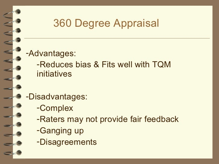 360 degree feedback advantages and disadvantages If your company is considering overhauling its employee assessment program,  you might be thinking about implementing 360 degree feedback.