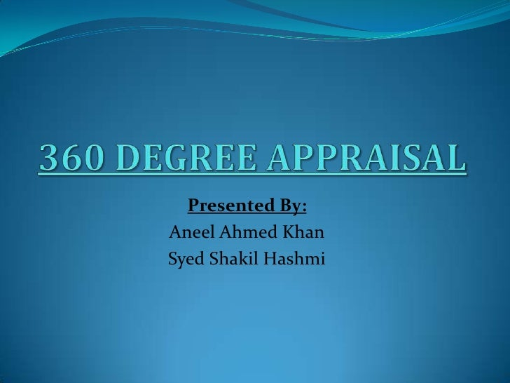 360 DEGREE APPRAISAL<br />Presented By:<br />AneelAhmed Khan<br />Syed Shakil Hashmi<br />