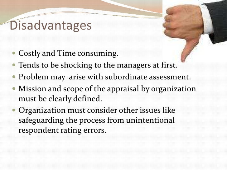 advantages and disadvantages of 360 degree performance appraisal Advertisements: advantages and disadvantages of performance appraisal of employees advantages of performance appraisal: 1 performance improvement: appraisal systems always aim at improving.