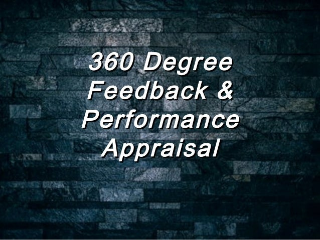 360 Degree360 Degree Feedback &Feedback & PerformancePerformance AppraisalAppraisal