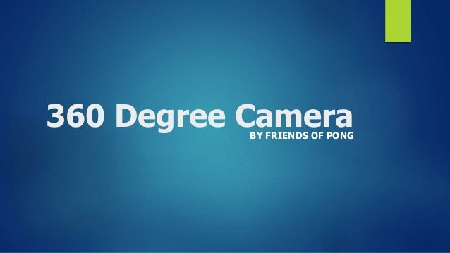 360 Degree CameraBY FRIENDS OF PONG