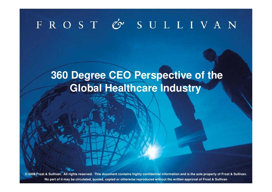 360 Degree CEO Perspective of the                      Global Healthcare Industry     © 2008 Frost & Sullivan. All rights ...