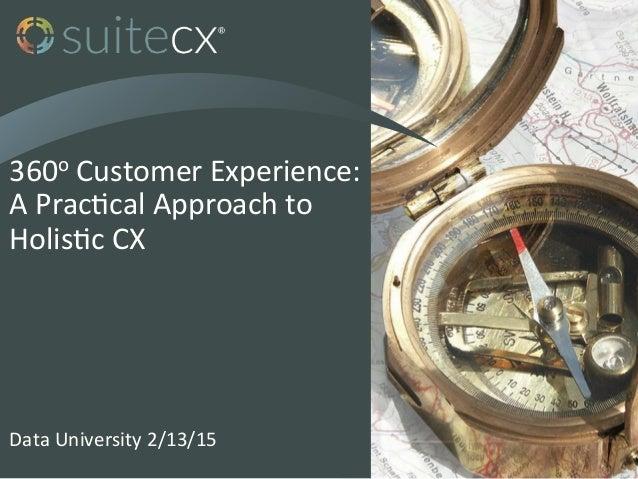 360o  Customer  Experience:   A  Prac7cal  Approach  to   Holis7c  CX   Data  University  2/13/15