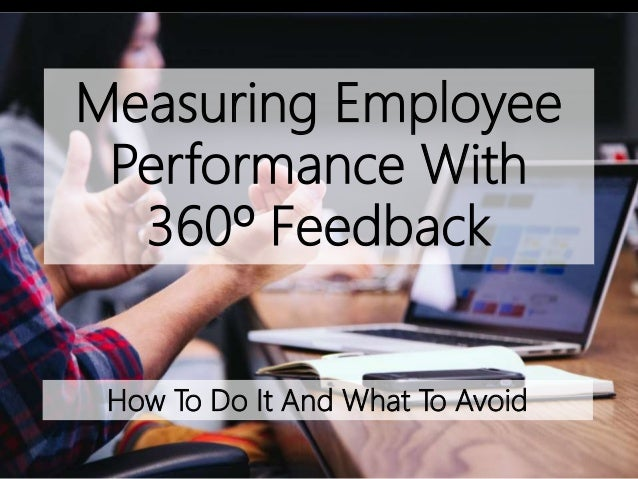 Measuring Employee Performance With 360º Feedback How To Do It And What To Avoid