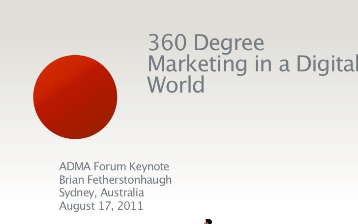 360 Degree                Marketing in a Digital                WorldADMA Forum KeynoteBrian FetherstonhaughSydney, Austra...