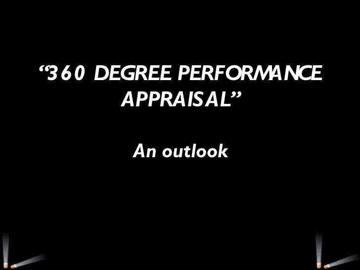 """"""" 360 DEGREE PERFORMANCE APPRAISAL"""" An outlook"""