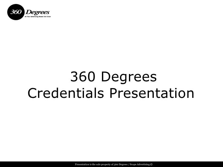 360 Degrees Credentials Presentation          Presentation is the sole property of 360 Degrees / Scope Advertising ©