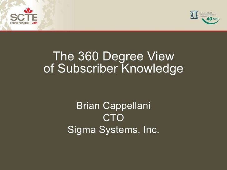 The 360 Degree View of Subscriber Knowledge Brian Cappellani CTO Sigma Systems, Inc.