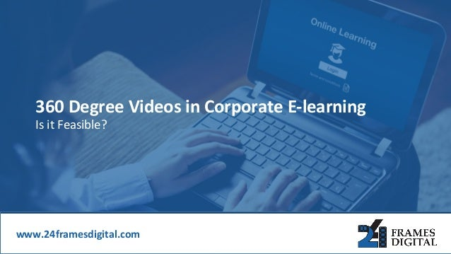 360 Degree Videos in Corporate e-learning - Is it Feasible?